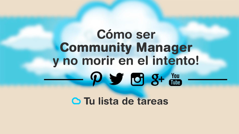 Cómo ser Community Manager y no morir en el intento! Tu lista de tareas.