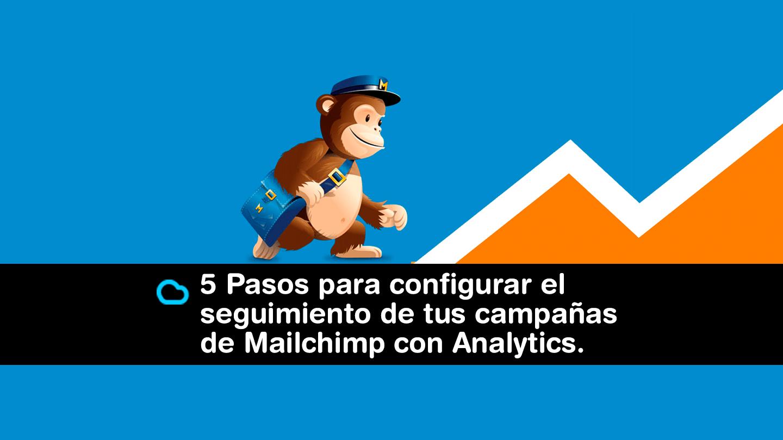 5 Pasos para configurar el seguimiento de tus campañas de Mailchimp con Google Analytics.