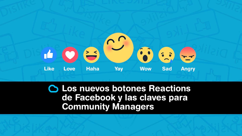 Los nuevos botones Reactions de Facebook y las claves para Community Managers