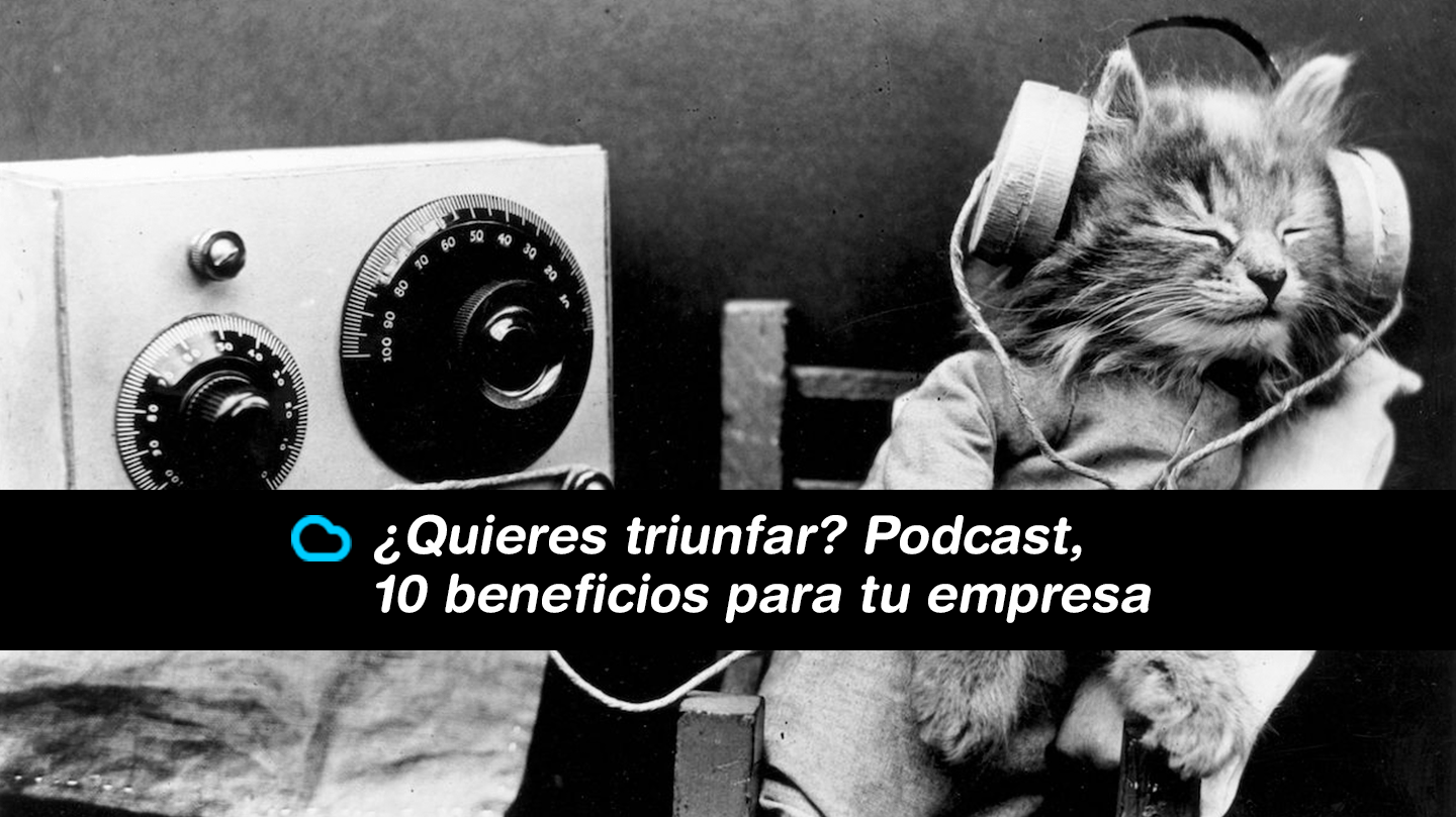 ¿Quieres triunfar en Marketing Digital? Podcast, 10 beneficios para tu empresa.