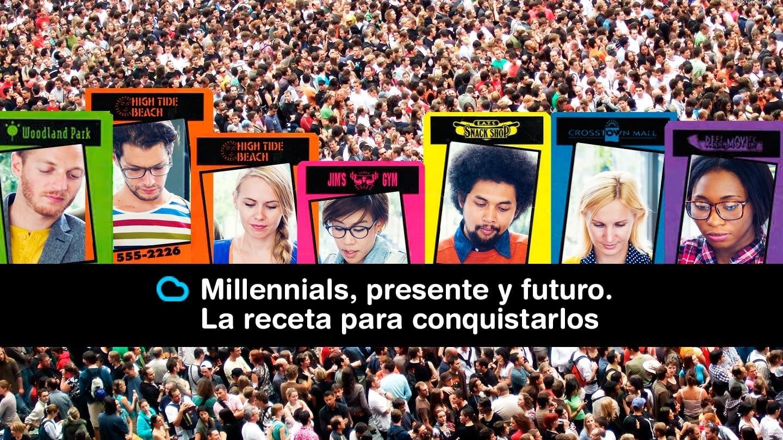 Millennials, presente y futuro. La receta para conquistarlos
