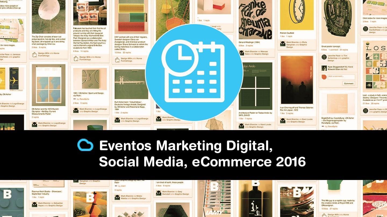 Lee más sobre el artículo Tu agenda de Eventos de Marketing Digital, eCommerce, Social Media & Community Management 2016