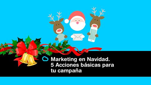 Lee más sobre el artículo Marketing en Navidad. 5 Acciones básicas para tu campaña