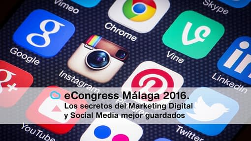 eCongress Málaga 2016. Los secretos del Marketing Digital y Social Media mejor guardados