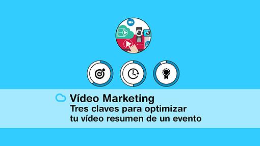 Vídeo Marketing: Las 3 claves para la realización del mejor vídeo de tu evento